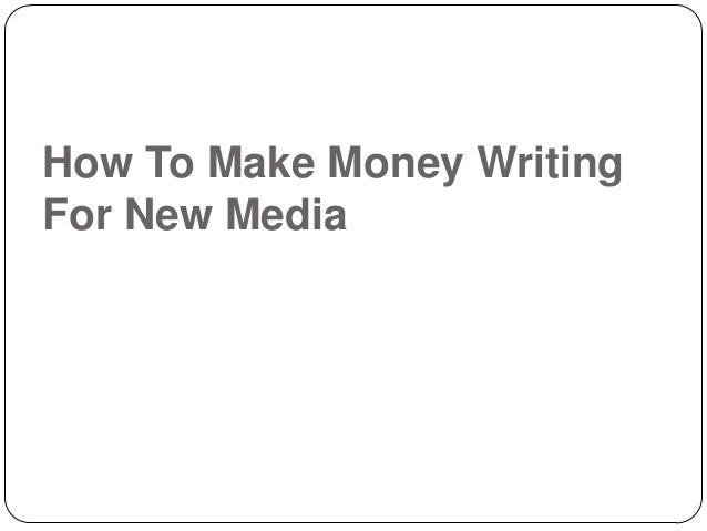 How To Make Money WritingFor New Media