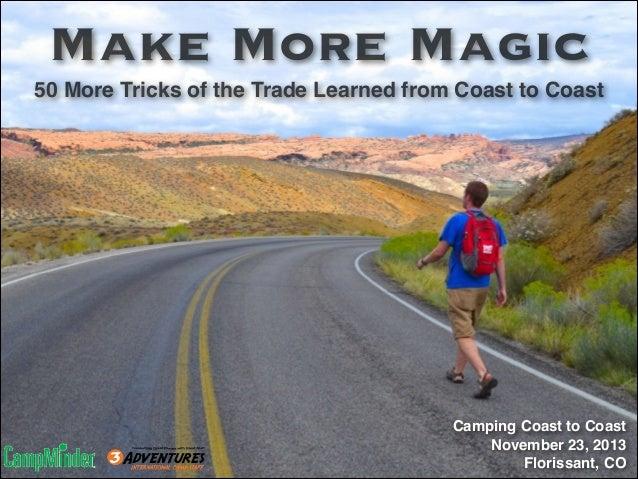 Make More Magic 50 More Tricks of the Trade Learned from Coast to Coast  Camping Coast to Coast! November 23, 2013! Floris...