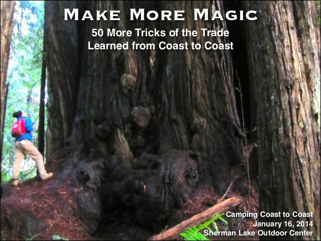Make More Magic ! 50 More Tricks of the Trade ! Learned from Coast to Coast  Camping Coast to Coast! January 16, 2014! She...