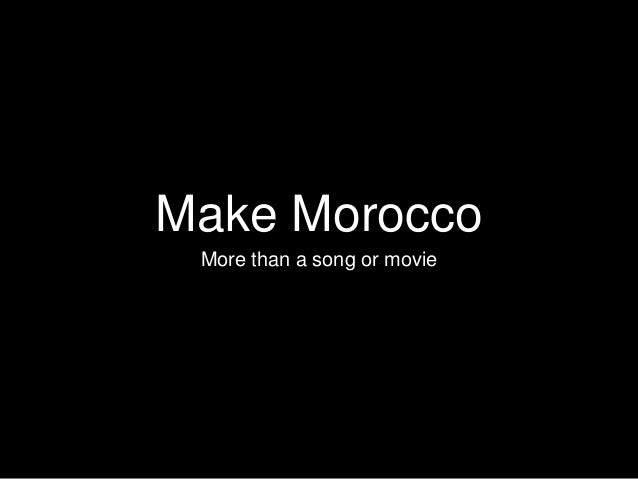 Make Morocco More than a song or movie