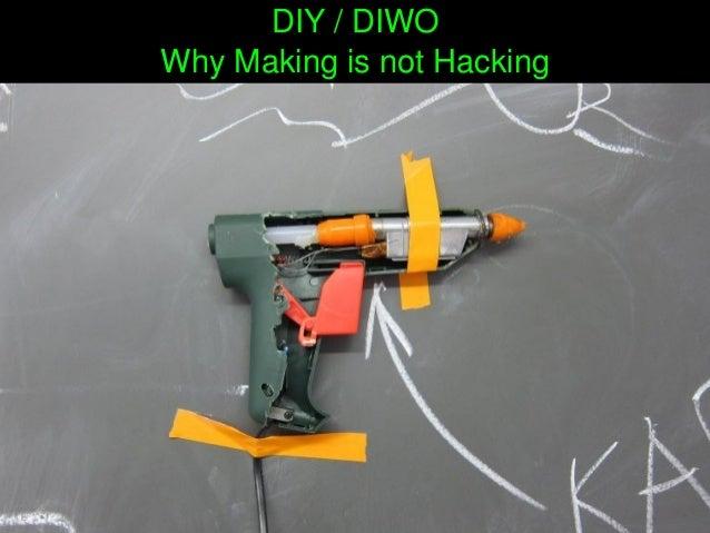 DIY/DIWO WhyMakingisnotHacking