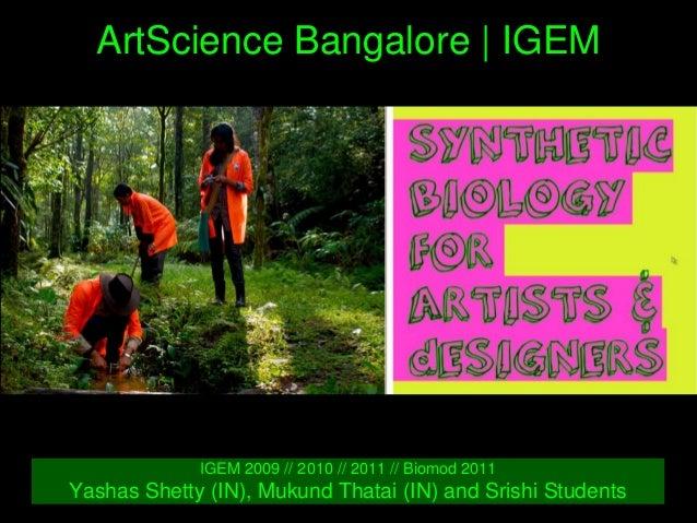 ArtScienceBangalore|IGEM IGEM2009//2010//2011//Biomod2011 YashasShetty(IN),MukundThatai(IN)andSrishi...