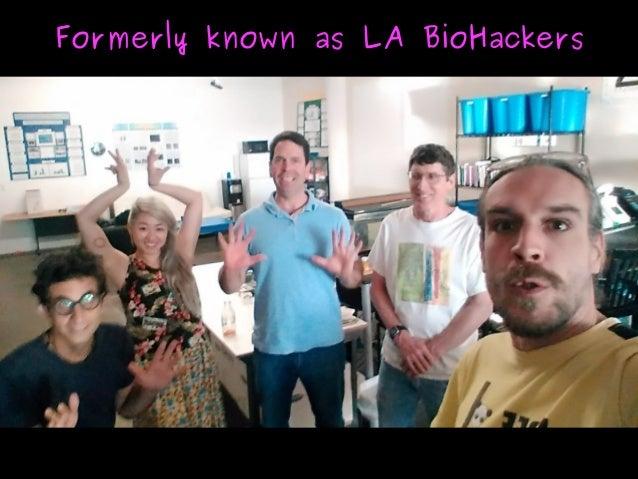 Formerly known as LA BioHackersFormerly known as LA BioHackers
