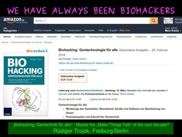 """Biohacking:Gentechnikfüralle""Maybethe""MakeThingsTalk""ofthenextdecade? RüdigerTrojok,Freiburg/Berlin WE..."