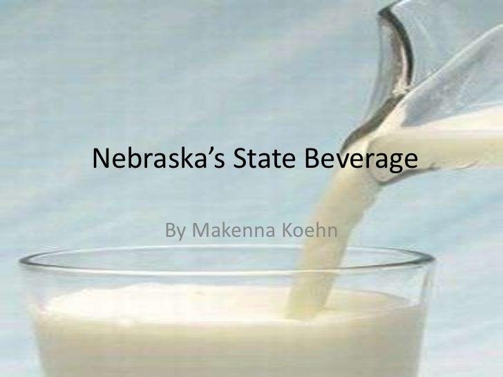 Nebraska's State Beverage     By Makenna Koehn