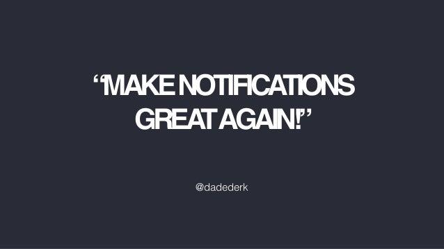 """MAKENOTIFICATIONS GREATAGAIN!"" @dadederk"