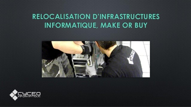 RELOCALISATION D'INFRASTRUCTURES INFORMATIQUE, MAKE OR BUY