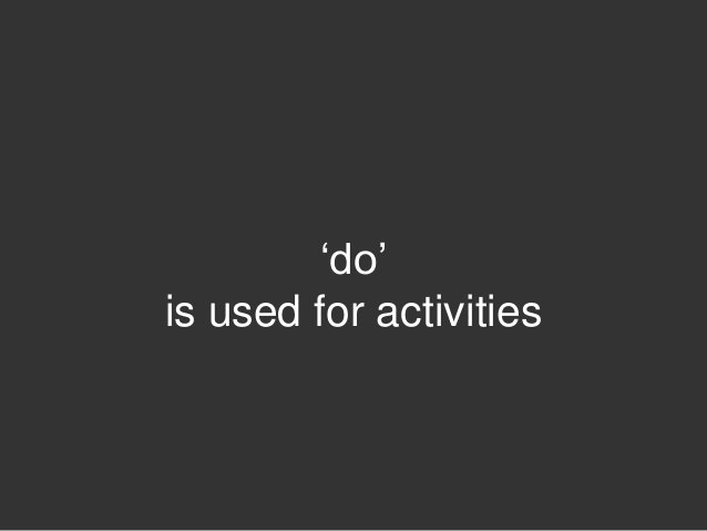 """""""do""""is used for activities"""