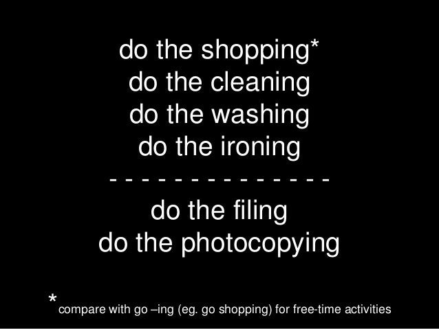 do the shopping*            do the cleaning            do the washing             do the ironing          --------------  ...