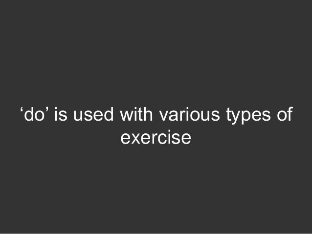 """""""do"""" is used with various types of             exercise"""
