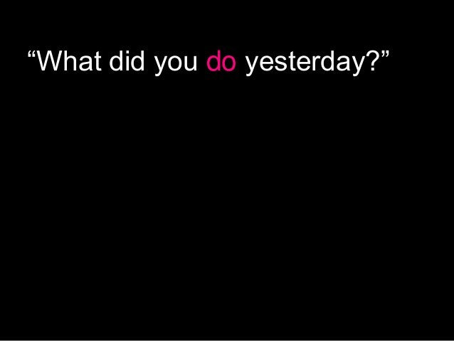"""""""What did you do yesterday?"""""""