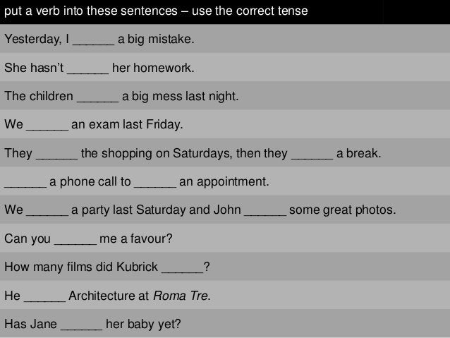 """put a verb into these sentences – use the correct tenseYesterday, I ______ a big mistake.She hasn""""t ______ her homework.Th..."""