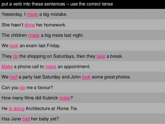 """put a verb into these sentences – use the correct tenseYesterday, I made a big mistake.She hasn""""t done her homework.The ch..."""