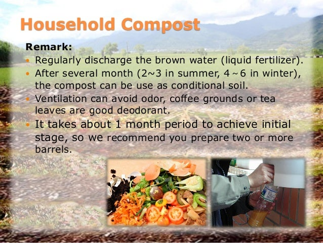 Household Compost Remark:  Regularly discharge the brown water (liquid fertilizer).  After several month (2~3 in summer,...