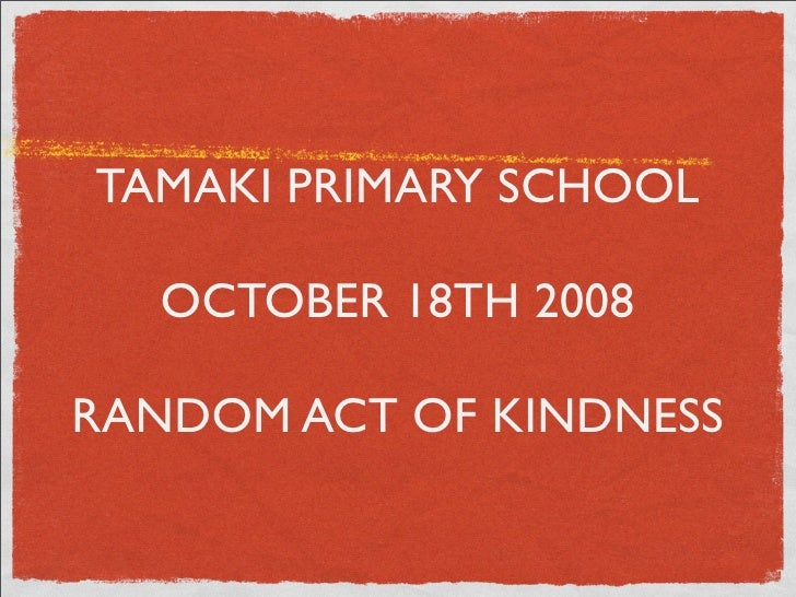 TAMAKI PRIMARY SCHOOL     OCTOBER 18TH 2008  RANDOM ACT OF KINDNESS