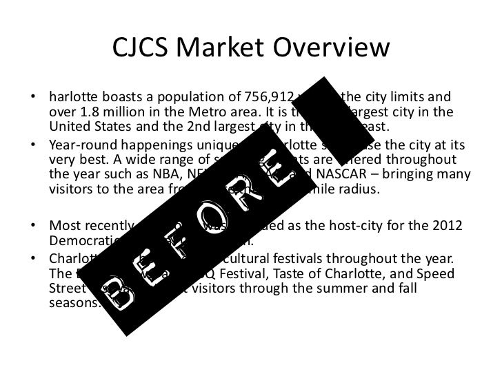 CJCS Market Overview• harlotte boasts a population of 756,912 within the city limits and  over 1.8 million in the Metro ar...
