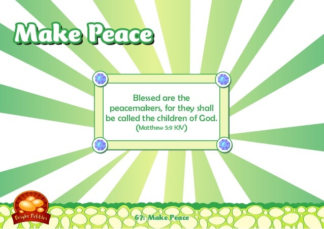 Make Peace              Blessed are the       peacemakers, for they shall      be called the children of God.             ...
