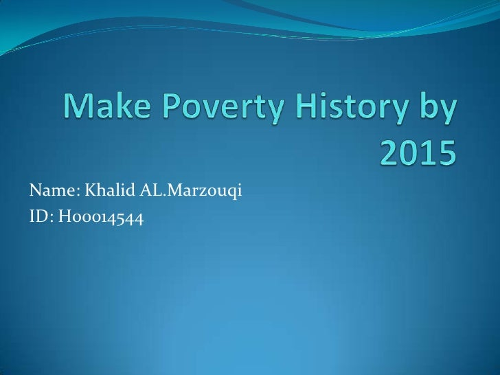 Make Poverty History by 2015<br />Name: Khalid AL.Marzouqi<br />ID: H00014544<br />
