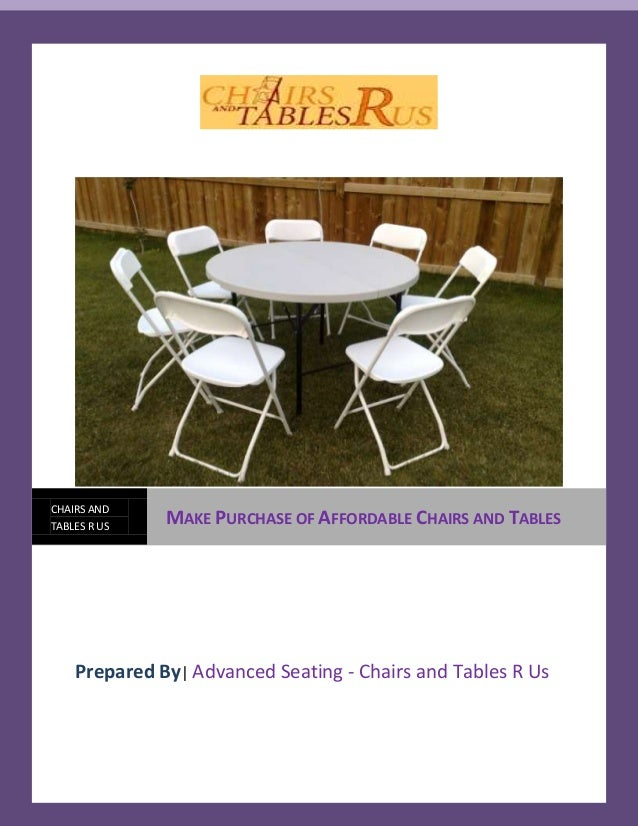CHAIRS AND TABLES R US  MAKE PURCHASE OF AFFORDABLE CHAIRS AND TABLES  Prepared By| Advanced Seating - Chairs and Tables R...
