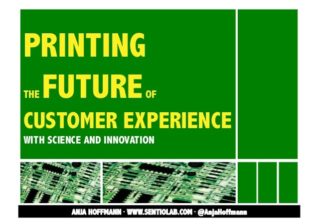 PRINTING FUTURE THE  OF  CUSTOMER EXPERIENCE WITH SCIENCE AND INNOVATION  ANJA HOFFMANN · WWW.SENTIOLAB.COM · @AnjaHoffman...