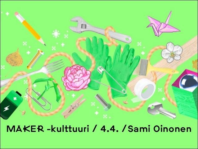 MAKER -kulttuuri / 4.4. /Sami Oinonen