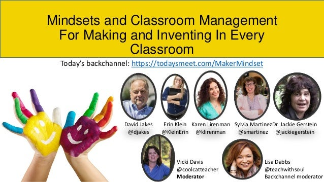 Mindsets and Classroom Management For Making and Inventing In Every Classroom David Jakes @djakes Erin Klein @KleinErin Ka...