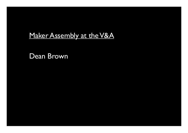 Maker Assembly at theV&A Dean Brown