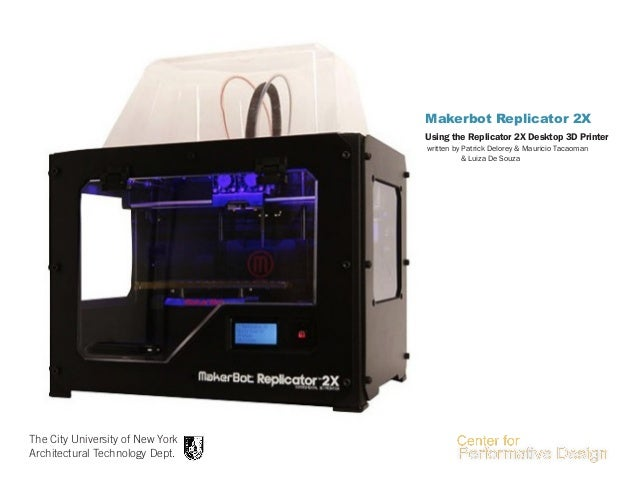 Makerbot Replicator 2X Using the Replicator 2X Desktop 3D Printer written by Patrick Delorey & Mauricio Tacaoman & Luiza D...