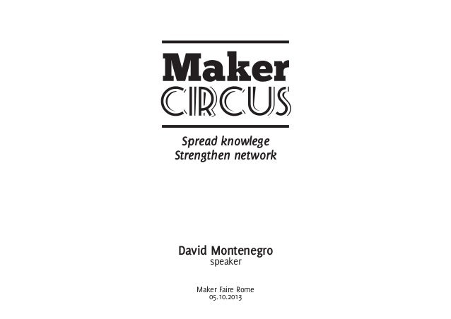 Spread knowlege Strengthen network David Montenegro speaker Maker Faire Rome 05.10.2013