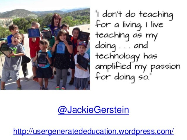 "@JackieGerstein http://usergeneratededucation.wordpress.com/ ""I don't do teaching for a living, I live teaching as my doin..."