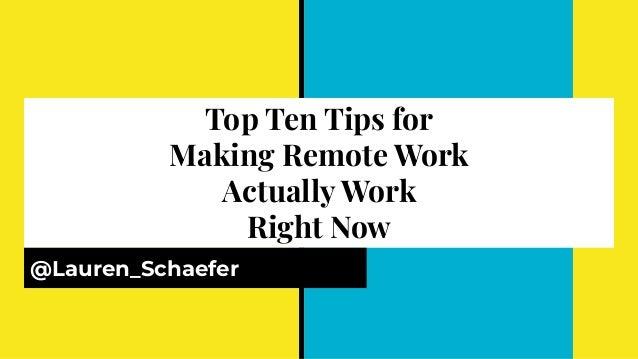 Top Ten Tips for Making Remote Work Actually Work Right Now @Lauren_Schaefer