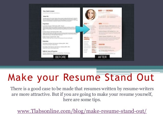 Make Your Resume Stand Out There Is A Good Case To Be Made That Resumes  Written ...  How To Make Your Resume