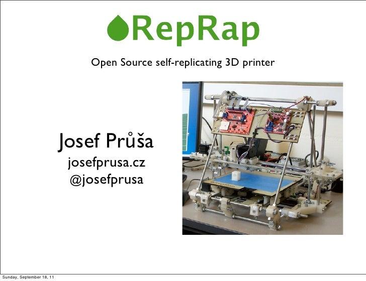 Open Source self-replicating 3D printer                           Josef Průša                            josefprusa.cz    ...