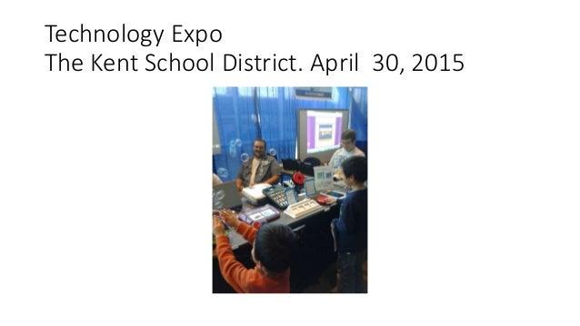 Technology Expo The Kent School District. April 30, 2015