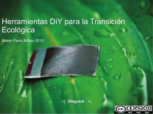 Herramientas DiY para la Transición Ecológica Maker Faire Bilbao 2015 =] Dieguich =)