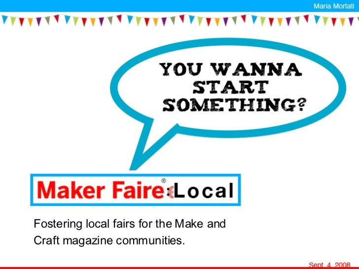 Fostering local fairs for the Make and  Craft magazine communities.