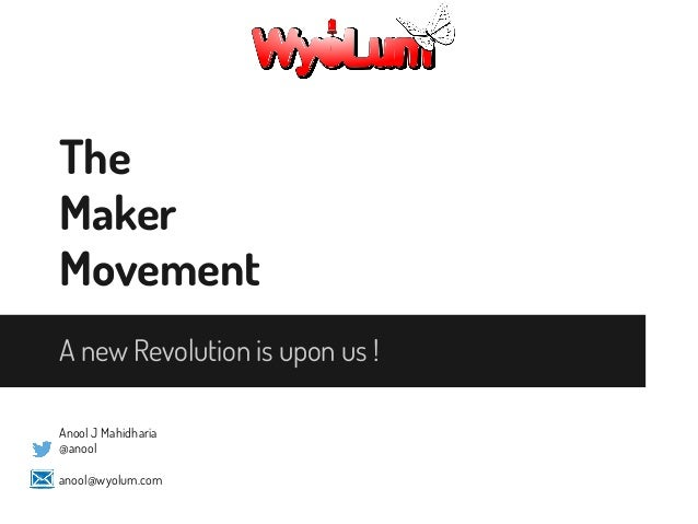 The Maker Movement A new Revolution is upon us ! Anool J Mahidharia @anool anool@wyolum.com