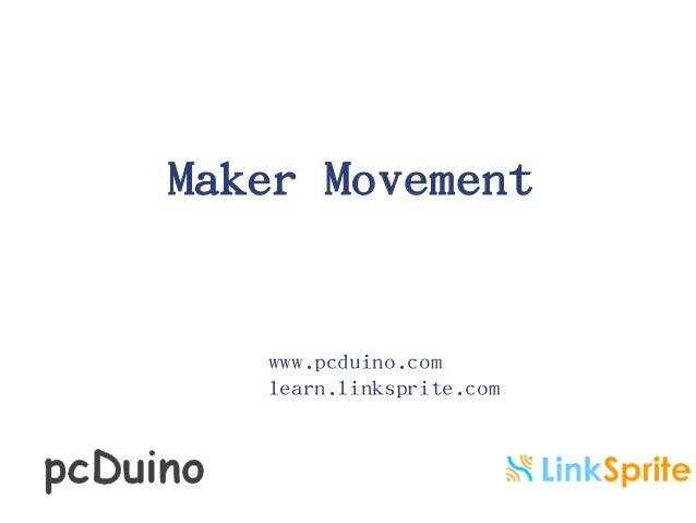 Maker Movement  www.pcduino.com learn.linksprite.com