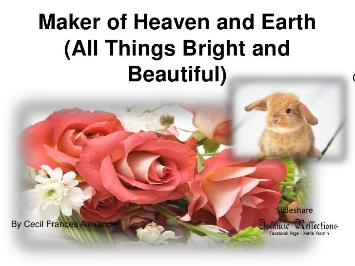 Maker of Heaven and Earth (All Things Bright and Beautiful)<br />Cecil Frances Alexander<br />Slideshare<br />By Cecil Fra...