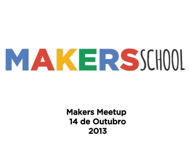 Makers Meetup 14 de Outubro 2013