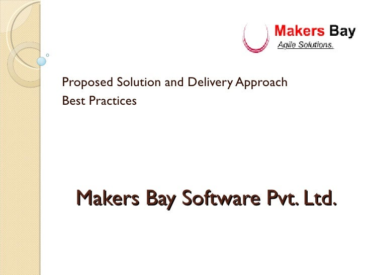 Makers Bay Software Pvt. Ltd. Proposed Solution and Delivery Approach Best Practices