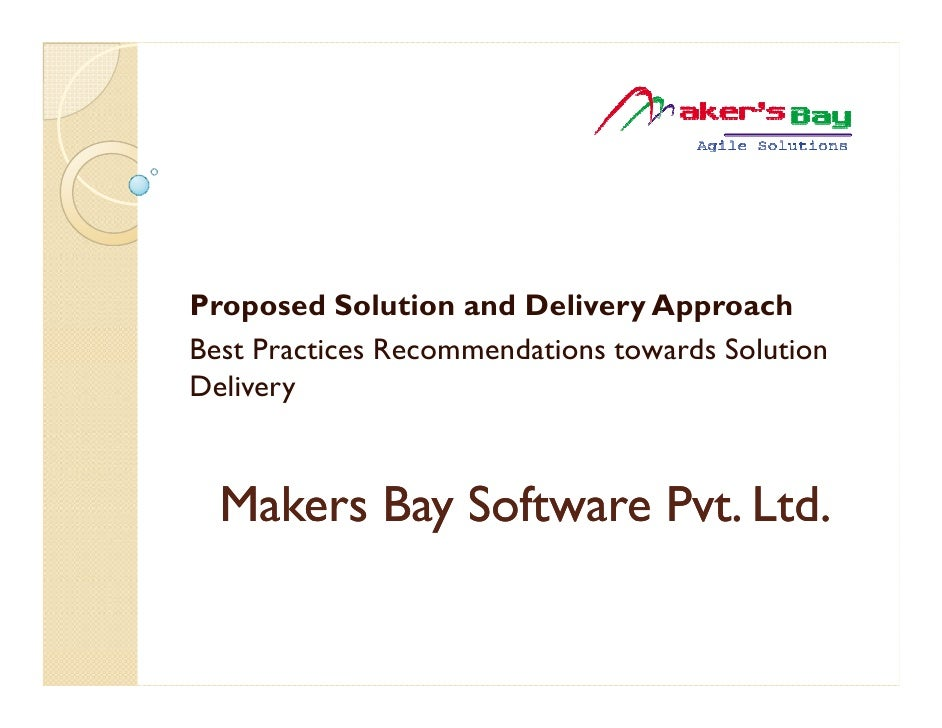 Proposed Solution and Delivery ApproachBest Practices Recommendations towards SolutionDelivery  Makers Bay Software Pvt. L...