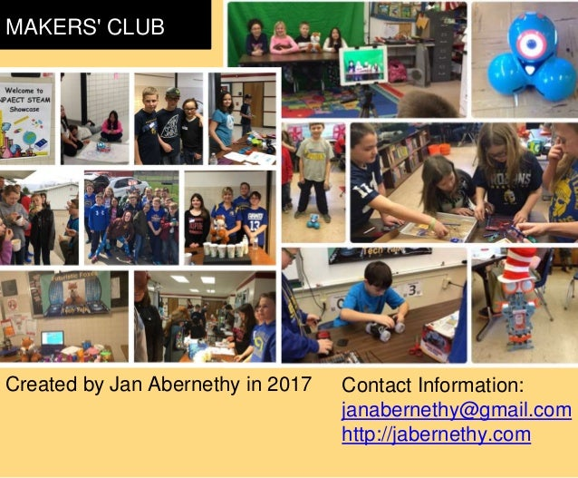 MAKERS' CLUB Created by Jan Abernethy in 2017 Contact Information: janabernethy@gmail.com http://jabernethy.com