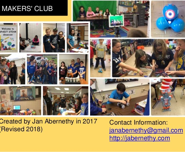 MAKERS' CLUB Created by Jan Abernethy in 2017 (Revised 2018) Contact Information: janabernethy@gmail.com http://jabernethy...