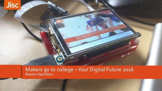 Makers go to college –Your Digital Future 2016 Martin Hamilton 1Makers Go To College - Your Digital Future 201627/06/2016