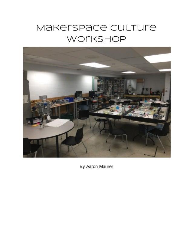 MakerspaceCulture Workshop By Aaron Maurer
