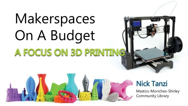 Makerspaces On A Budget Nick Tanzi Mastics-Moriches-Shirley Community Library