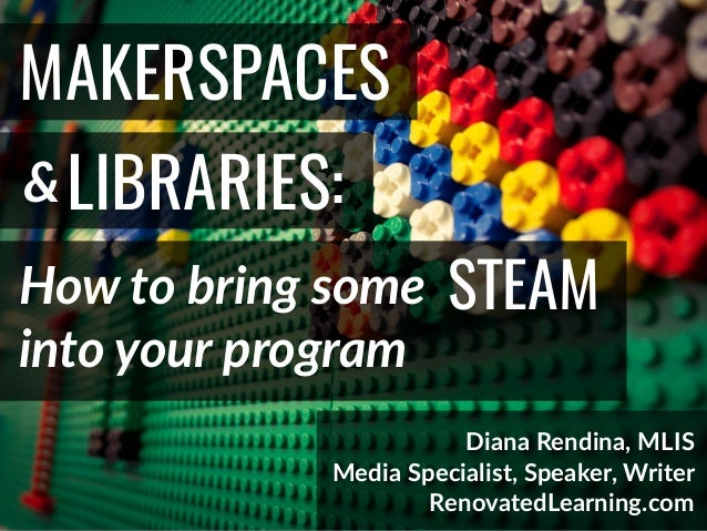 @DianaLRendina * RenovatedLearning.com MAKERSPACES & How to bring some LIBRARIES: Diana Rendina, MLIS Media Specialist, Sp...
