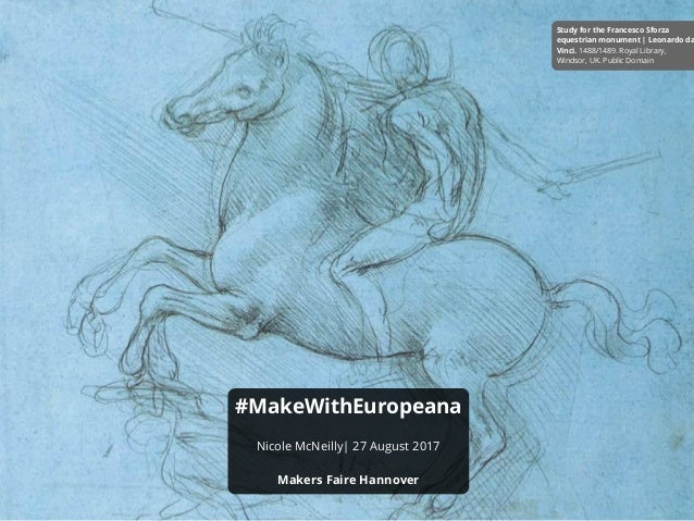 #MakeWithEuropeana Nicole McNeilly| 27 August 2017 Makers Faire Hannover Study for the Francesco Sforza equestrian monumen...