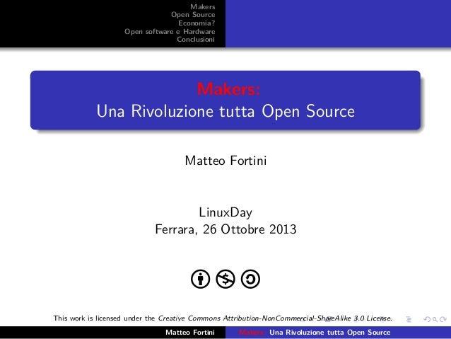 Makers Open Source Economia? Open software e Hardware Conclusioni  Makers: Una Rivoluzione tutta Open Source Matteo Fortin...